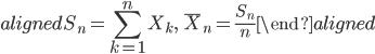\begin{aligned} \displaystyle{S_{n}=\sum_{k=1}^{n}X_{k}, \ \ \bar{X}_{n}=\frac{S_{n}}{n}} \end{aligned}