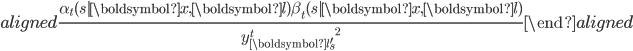 \begin{aligned} \frac{\alpha_t(s|\boldsymbol{x},\boldsymbol{l})\beta_t(s|\boldsymbol{x},\boldsymbol{l})}{{y_{\boldsymbol{l}_s'}^t}^2} \end{aligned}