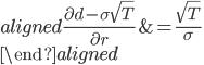 \begin{aligned} \frac{\partial d-\sigma \sqrt{T}}{\partial r}&=\frac{\sqrt{T}}{\sigma}\\ \end{aligned}