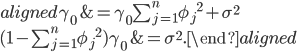 \begin{aligned} \gamma_{0}&=\gamma_{0}\sum_{j=1}^{n}{\phi_{j}}^2+\sigma^2 \\ (1-\sum_{j=1}^{n}{\phi_{j}}^2)\gamma_{0}&=\sigma^2. \end{aligned}