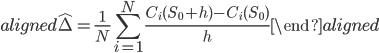 \begin{aligned} \hat{\Delta}=\displaystyle{\frac{1}{N}\sum_{i=1}^{N}\frac{C_i(S_0+h)-C_i(S_0)}{h}} \end{aligned}