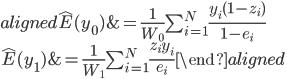 \begin{aligned} \hat{E}(y_0) &= \frac{1}{W_0}\sum_{i=1}^N \frac{y_i(1-z_i)}{1-e_i} \\ \hat{E}(y_1) &=\frac{1}{W_1} \sum_{i=1}^N \frac{z_i y_i}{e_i} \end{aligned}