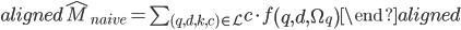 \begin{aligned} \hat{M}_{naive}=\sum_{(q, d, k, c) \in \mathcal{L}} c \cdot f\left(q, d, \Omega_{q}\right) \end{aligned}