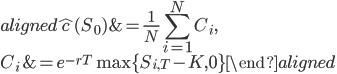 \begin{aligned} \hat{c}(S_0)&=\displaystyle{\frac{1}{N}\sum_{i=1}^{N}C_i},\\ C_i&=e^{-rT}\max\{S_{i,T}-K,0\} \end{aligned}