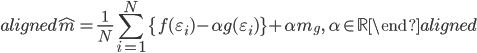 \begin{aligned} \hat{m}=\displaystyle{\frac{1}{N}\sum_{i=1}^{N}\{f(\varepsilon_i)-\alpha g(\varepsilon_i)\}+\alpha m_g},\ \alpha\in\mathbb{R} \end{aligned}