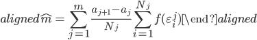 \begin{aligned} \hat{m}=\displaystyle{\sum_{j=1}^{m}\frac{a_{j+1}-a_j}{N_j}}\displaystyle{\sum_{i=1}^{N_j}f(\varepsilon_{i}^{j})} \end{aligned}