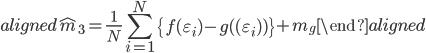 \begin{aligned} \hat{m}_3=\displaystyle{\frac{1}{N}}\sum_{i=1}^{N}\left\{f(\varepsilon_i)-g( (\varepsilon_i) )\right\} + m_g \end{aligned}
