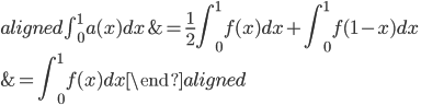 \begin{aligned} \int_{0}^{1} a(x) dx&=\displaystyle{ \frac{1}{2}\int_{0}^{1}f(x) dx+\int_{0}^{1}f(1-x) dx}\\ &=\int_{0}^{1} f(x) dx \end{aligned}