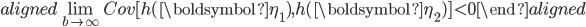 \begin{aligned} \lim_{b\rightarrow\infty} Cov[h(\boldsymbol{\eta_1}),h(\boldsymbol{\eta_2})]\lt0 \end{aligned}