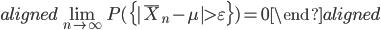 \begin{aligned} \lim_{n\rightarrow\infty} P(\{|\bar{X}_{n}-\mu|\gt\varepsilon\})=0 \end{aligned}