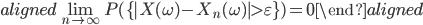 \begin{aligned} \lim_{n\rightarrow\infty} P(\{|X(\omega)-X_{n}(\omega)|\gt\varepsilon\})=0 \end{aligned}