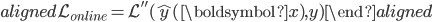 \begin{aligned} \mathcal {L}_{online} = \mathcal {L''} ( \hat {y} (\boldsymbol {x} ) , y )  \end{aligned}