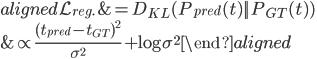 \begin{aligned} \mathcal{L}_{reg.} &= D_{KL}(P_{pred}(t)||P_{GT}(t))\\   &\propto \frac{(t_{pred}-t_{GT})^2}{\sigma^2} + \log{\sigma^2} \end{aligned}