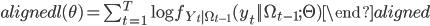 \begin{aligned} \mathcal{l}(\theta) =  \sum_{t=1}^{T}\log{f_{Y_t|\Omega_{t-1}}(y_t||\Omega_{t-1};\Theta)} \end{aligned}
