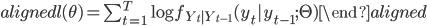 \begin{aligned} \mathcal{l}(\theta) =  \sum_{t=1}^{T}\log{f_{Y_t|Y_{t-1}}(y_t|y_{t-1};\Theta)} \end{aligned}