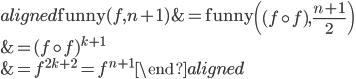 \begin{aligned} \mathrm{funny} (f, n + 1) &= \mathrm{funny} \left((f \circ f), \frac{n + 1}{2}\right)\\ &= (f \circ f)^{k + 1} \\ &= f^{2 k + 2} = f^{n + 1} \end{aligned}