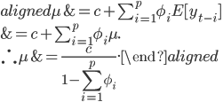 \begin{aligned} \mu&=c+\sum_{i=1}^{p}\phi_{i}E[y_{t-i}]\\            &=c+\sum_{i=1}^{p}\phi_{i}\mu. \\ \therefore           \mu&=\frac{c}{1-\displaystyle\sum_{i=1}^{p}\phi_{i}}. \end{aligned}