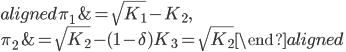 \begin{aligned} \pi_1&=\sqrt{K_1}-K_2,\\ \pi_2&=\sqrt{K_2}-(1-\delta)K_3=\sqrt{K_2} \end{aligned}