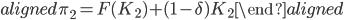 \begin{aligned} \pi_2=F(K_2)+(1-\delta)K_2 \end{aligned}
