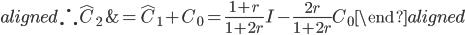 \begin{aligned} \therefore \hat{C}_2&=\hat{C}_1+C_0=\frac{1+r}{1+2r} I-\frac{2r}{1+2r}C_0 \end{aligned}