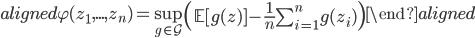 \begin{aligned} \varphi( z_1, ..., z_n)  = \sup_{g \in \mathcal{G}}  \left( \mathbb{E} [g (z) ]  - \frac{1}{n} \sum_{i=1}^n g (z_i)  \right) \end{aligned}