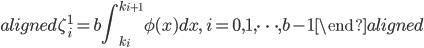 \begin{aligned} \zeta_i^1=b\displaystyle{\int_{k_i}^{k_{i+1}}\phi(x)dx},\ i=0,1,\cdots,b-1 \end{aligned}