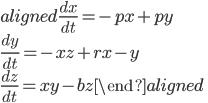 \begin{aligned} {\frac  {dx}{dt}}=-px+py \\ {\frac  {dy}{dt}}=-xz+rx-y \\ {\frac  {dz}{dt}}=xy-bz \end{aligned}