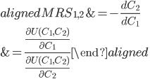 \begin{aligned} {MRS}_{1,2}&=-\displaystyle{\frac{dC_2}{dC_1}}\\ &=\displaystyle{\frac{\frac{\partial U(C_1,C_2)}{\partial C_1}}{\frac{\partial U(C_1,C_2)}{\partial C_2}}} \end{aligned}