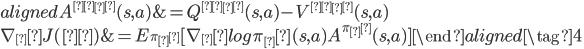 \begin{aligned} A^{π_θ}(s,a) &= Q^{π_θ}(s,a) - V^{π_θ}(s,a) \\ \nabla_θ J(θ) &= E_{\pi_θ}[\nabla_θlog \pi_θ(s, a) A^{\pi_θ}(s, a)] \end{aligned} \tag{4}