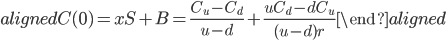 \begin{aligned} C(0)=xS+B=\displaystyle{\frac{C_u-C_d}{u-d}}+\displaystyle{\frac{uC_d-dC_u}{(u-d)r}} \end{aligned}