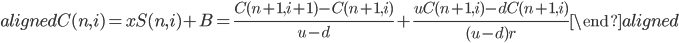 \begin{aligned} C(n,i)=xS(n,i)+B=\displaystyle{\frac{C(n+1,i+1)-C(n+1,i)}{u-d}}+\displaystyle{\frac{uC(n+1,i)-dC(n+1,i)}{(u-d)r}} \end{aligned}