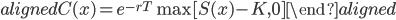 \begin{aligned} C(x)=e^{-rT}\max[S(x)-K,0] \end{aligned}