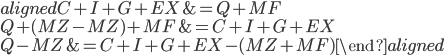 \begin{aligned} C+I+G+EX&=Q+MF\\ Q+(MZ-MZ)+MF&=C+I+G+EX\\ Q-MZ&=C+I+G+EX-(MZ+MF) \end{aligned}