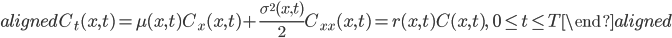 \begin{aligned} C_{t}(x,t)=\mu(x,t)C_{x}(x,t)+\displaystyle{\frac{\sigma^2(x,t)}{2}}C_{xx}(x,t)=r(x,t)C(x,t),\ \ 0\leq t\leq T \end{aligned}