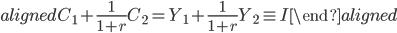 \begin{aligned} C_1+\displaystyle{\frac{1}{1+r}} C_2=Y_1+\displaystyle{\frac{1}{1+r}} Y_2\equiv I \end{aligned}