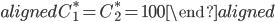 \begin{aligned} C_1^*=C_2^*=100 \end{aligned}