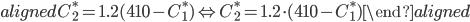 \begin{aligned} C_2^*=1.2(410-C_1^*) \Leftrightarrow C_2^*=1.2\cdot(410-C_1^*) \end{aligned}
