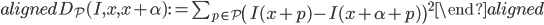 \begin{aligned} D _ {\mathcal{P}}(I, x, x+\alpha) := \sum _ {p\in \mathcal{P}} \left(I(x+p) - I(x+\alpha +p)\right)^2 \end{aligned}