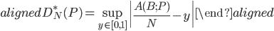 \begin{aligned} D_N^{*}(P)=\displaystyle{\sup_{y\in[0,1]}\left|\displaystyle{\frac{A(B;P)}{N}}-y\right|} \end{aligned}