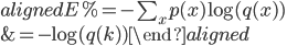 \begin{aligned} E %= - \sum_{x} p(x) \log(q(x)) \\ &= -  \log(q(k)) \end{aligned}