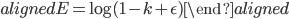 \begin{aligned} E = \log(1 - k + \epsilon) \end{aligned}
