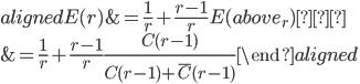\begin{aligned} E(r) &=\frac{1}{r} + \frac{r-1}{r} E(above_r) \\ & =\frac{1}{r} + \frac{r-1}{r} \frac{C(r-1)}{C(r-1)+\bar{C}(r-1)} \end{aligned}