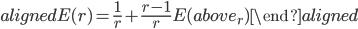 \begin{aligned} E(r)=\frac{1}{r} + \frac{r-1}{r} E(above_r) \end{aligned}