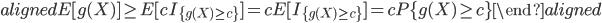 \begin{aligned} E[g(X)] \geq E[cI_{\{g(X)\geq c\}}]=cE[I_{\{g(X)\geq c\}}]=cP\{g(X)\geq c\} \end{aligned}