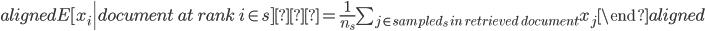 \begin{aligned} E[x_i \| document \ at \ rank\  i \in s] = \frac{1}{n_s} \sum_{j \in sampled_s \ in \  retrieved \ document} x_j \end{aligned}