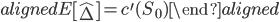 \begin{aligned} E\left[\hat{\Delta}\right]=c^{\prime}(S_0) \end{aligned}