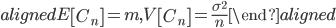 \begin{aligned} E\left[C_n \right]=m, V\left[C_n \right]=\displaystyle{\frac{\sigma^2}{n}} \end{aligned}