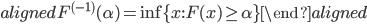 \begin{aligned} F^{(-1)}(\alpha)=\inf\{x: F(x)\geq\alpha\} \end{aligned}