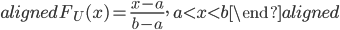 \begin{aligned} F_{U}(x)=\displaystyle{\frac{x-a}{b-a}},\ a\lt x\lt b \end{aligned}