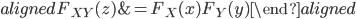 \begin{aligned} F_{XY}(z)&=F_{X}(x)F_{Y}(y) \end{aligned}